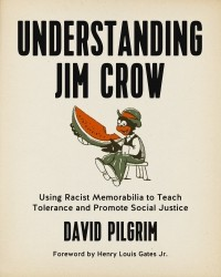 Understanding Jim Crow: Using Racist Memorabilia to Teach Tolerance and Promote Social Justice cover - click to view full size