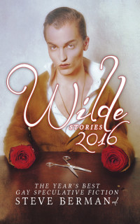 Wilde Stories 2016: The Year's Best Gay Speculative Fiction cover - click to view full size